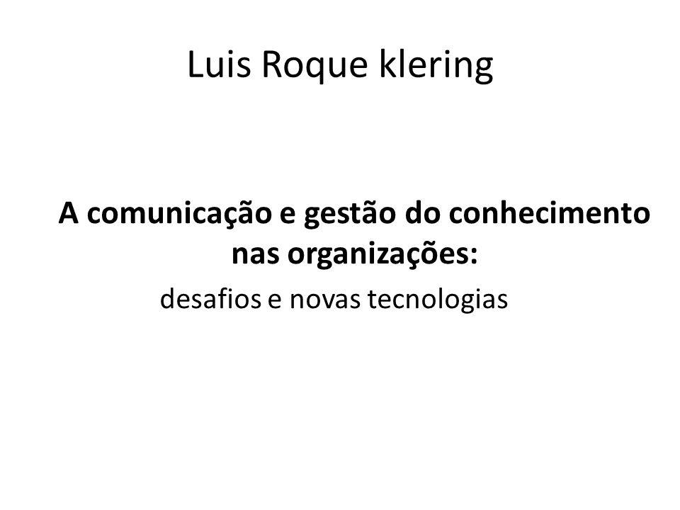 Luis Roque klering A comunicação e gestão do conhecimento nas organizações: desafios e novas tecnologias