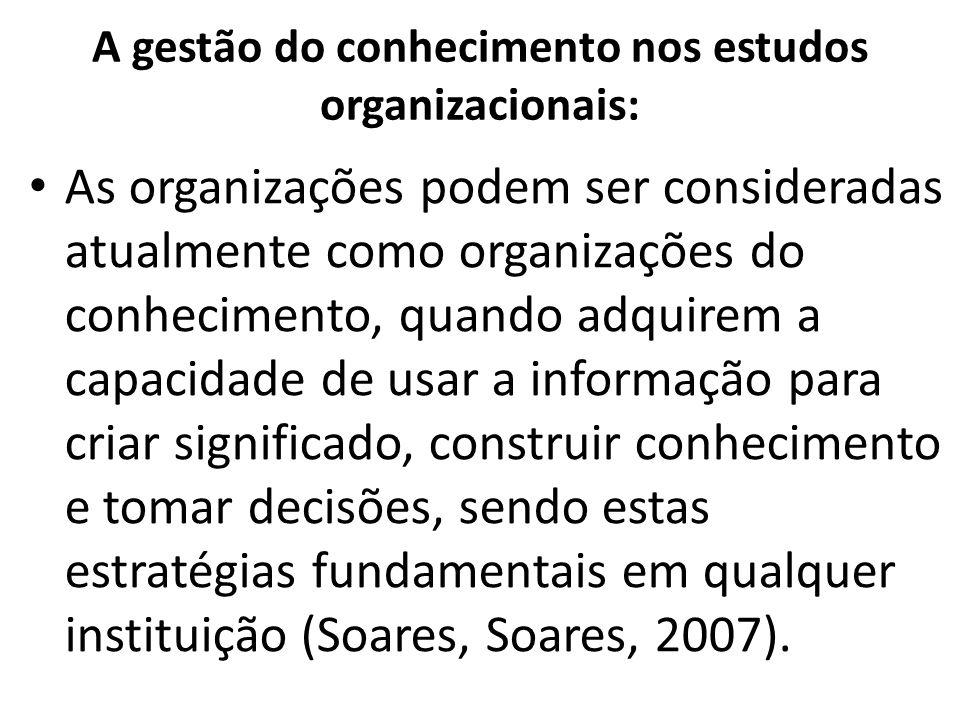 A gestão do conhecimento nos estudos organizacionais: As organizações podem ser consideradas atualmente como organizações do conhecimento, quando adqu