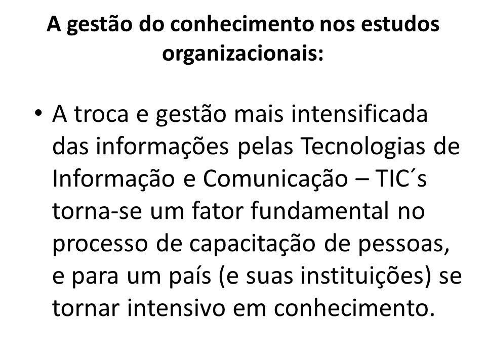 A gestão do conhecimento nos estudos organizacionais: A troca e gestão mais intensificada das informações pelas Tecnologias de Informação e Comunicaçã