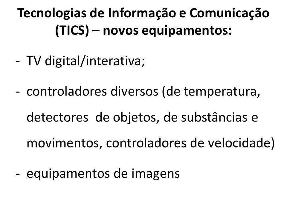 Tecnologias de Informação e Comunicação (TICS) – novos equipamentos: -TV digital/interativa; -controladores diversos (de temperatura, detectores de ob