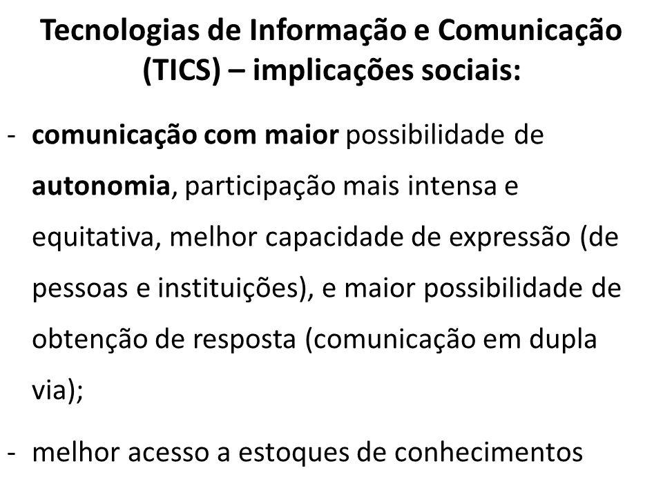 Tecnologias de Informação e Comunicação (TICS) – implicações sociais: -comunicação com maior possibilidade de autonomia, participação mais intensa e e