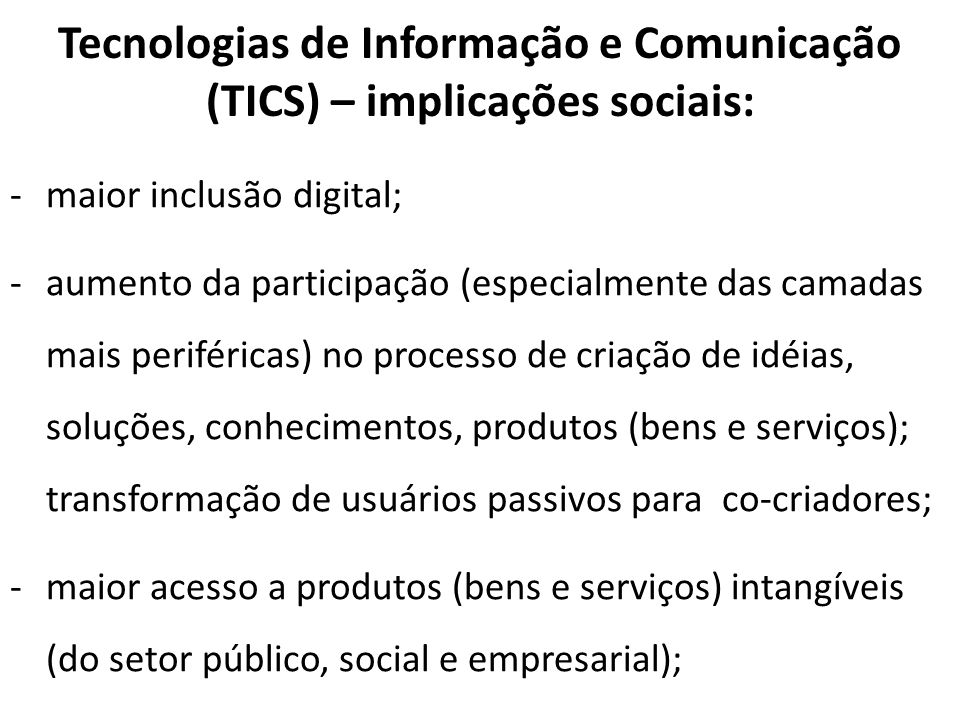 Tecnologias de Informação e Comunicação (TICS) – implicações sociais: -maior inclusão digital; -aumento da participação (especialmente das camadas mai