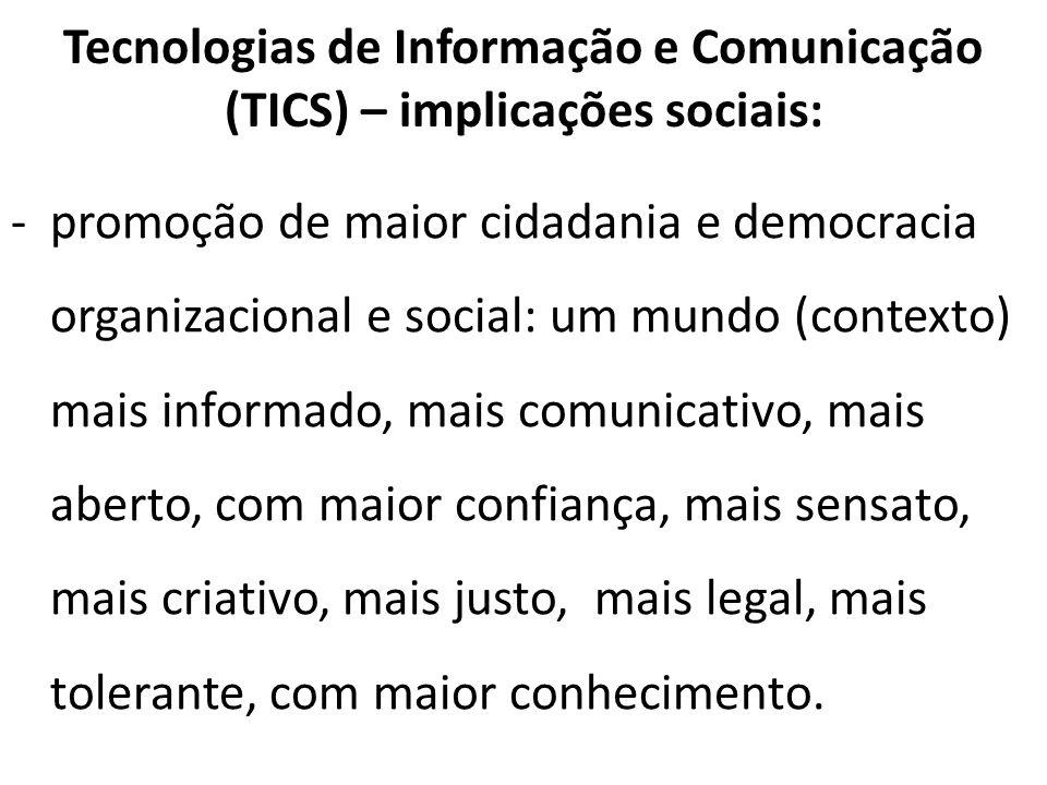 Tecnologias de Informação e Comunicação (TICS) – implicações sociais: -promoção de maior cidadania e democracia organizacional e social: um mundo (con