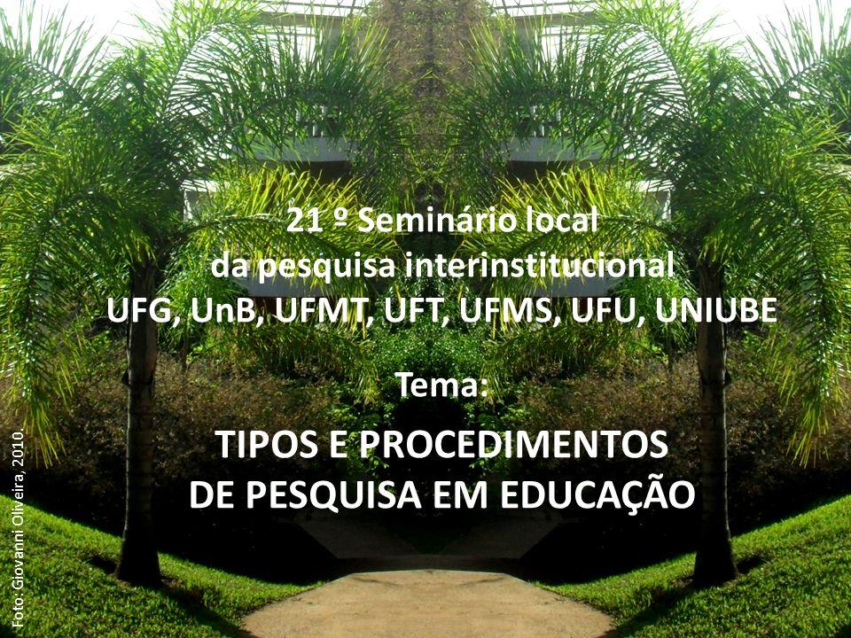 21 º Seminário local da pesquisa interinstitucional UFG, UnB, UFMT, UFT, UFMS, UFU, UNIUBE Tema: TIPOS E PROCEDIMENTOS DE PESQUISA EM EDUCAÇÃO Foto: Giovanni Oliveira, 2010.