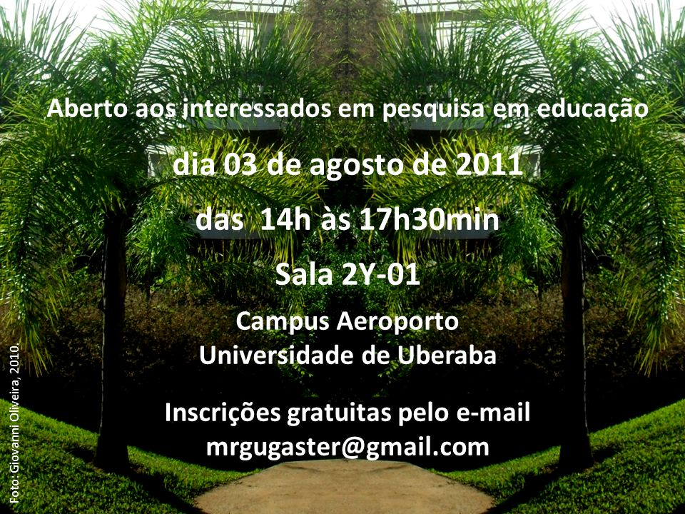 Aberto aos interessados em pesquisa em educação dia 03 de agosto de 2011 das 14h às 17h30min Sala 2Y-01 Campus Aeroporto Universidade de Uberaba Inscr