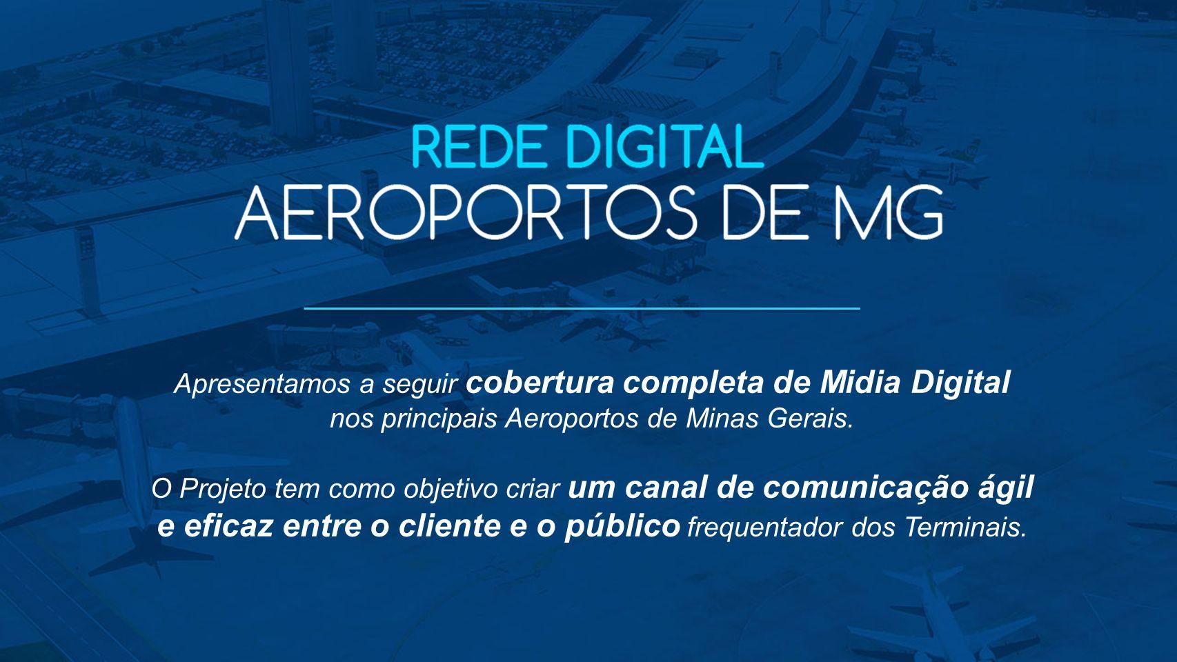 Apresentamos a seguir cobertura completa de Midia Digital nos principais Aeroportos de Minas Gerais. O Projeto tem como objetivo criar um canal de com