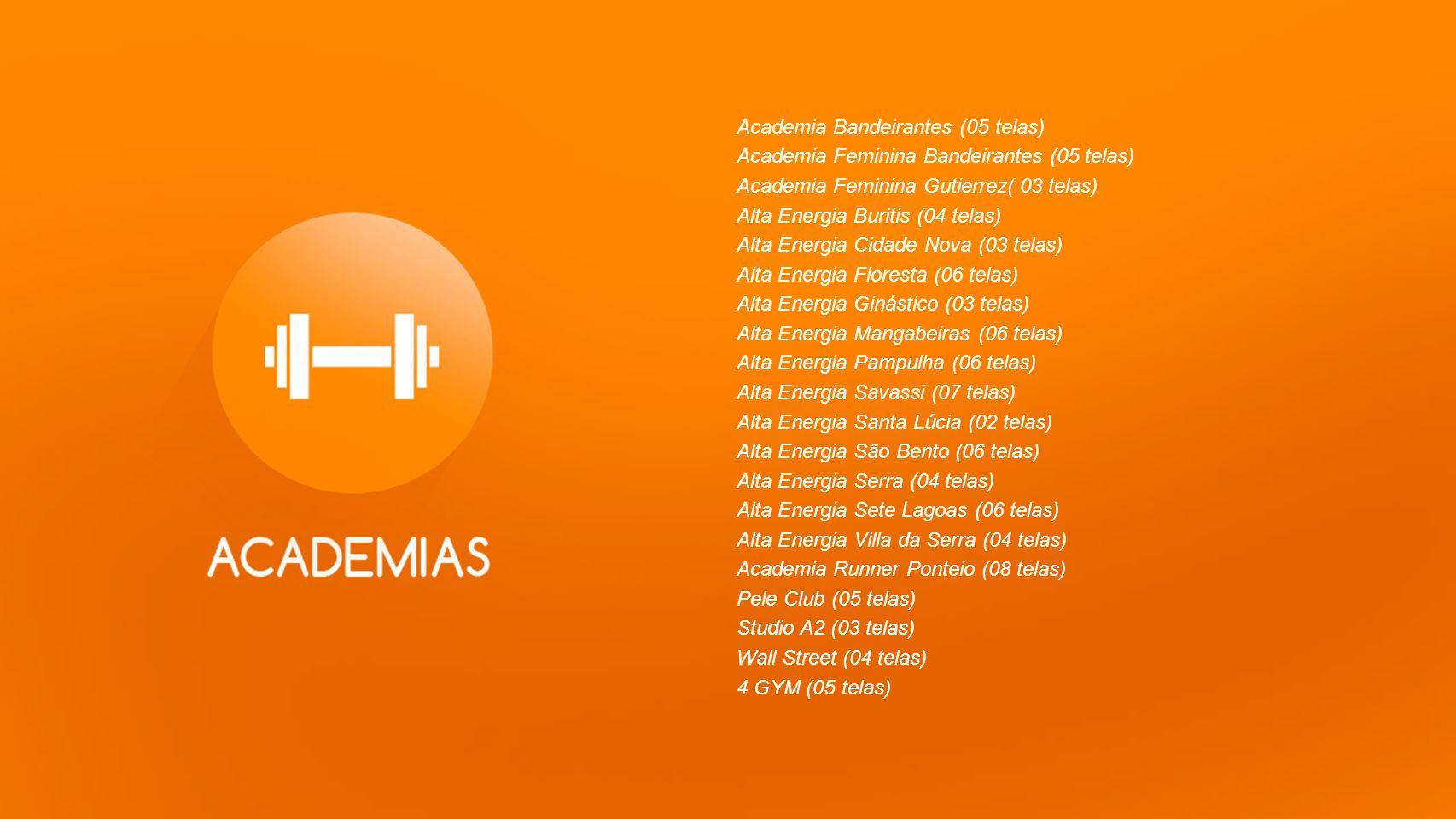 Academia Bandeirantes (05 telas) Academia Feminina Bandeirantes (05 telas) Academia Feminina Gutierrez( 03 telas) Alta Energia Buritis (04 telas) Alta