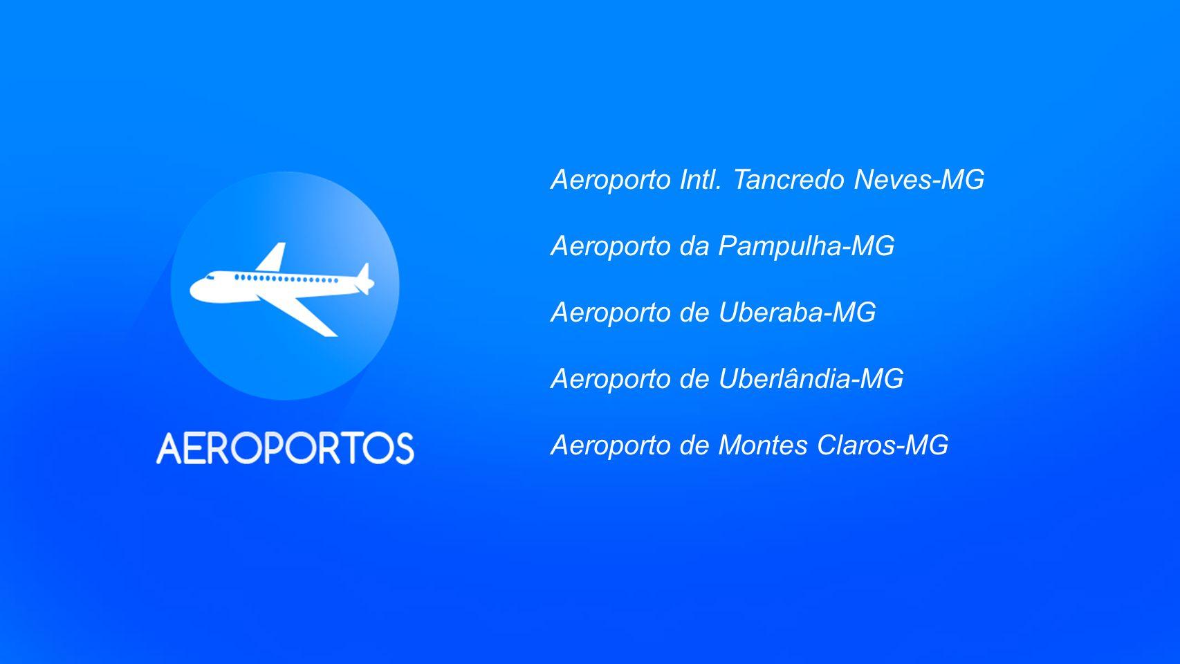 Aeroporto Intl. Tancredo Neves-MG Aeroporto da Pampulha-MG Aeroporto de Uberaba-MG Aeroporto de Uberlândia-MG Aeroporto de Montes Claros-MG