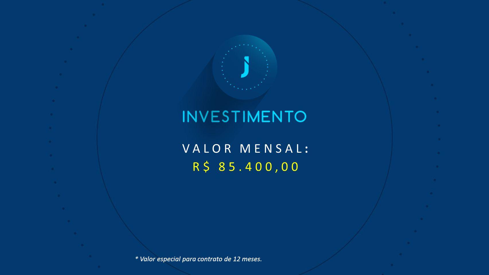 VALOR MENSAL: R$ 85.400,00 * Valor especial para contrato de 12 meses.