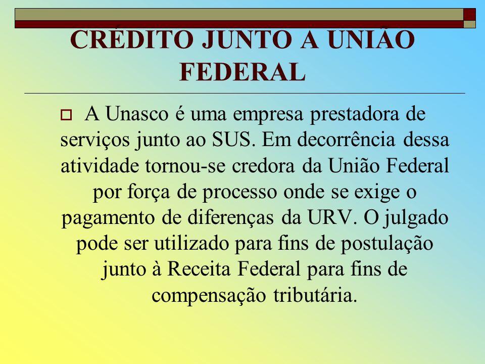 CRÉDITO JUNTO A UNIÃO FEDERAL A Unasco é uma empresa prestadora de serviços junto ao SUS.