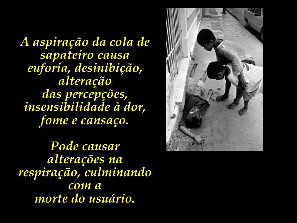 Nas décadas de 1980 e 1990, crianças de rua tinham na cola de sapateiro a principal droga de escolha. Cola de Sapateiro: Solvente e inalante, cujas su