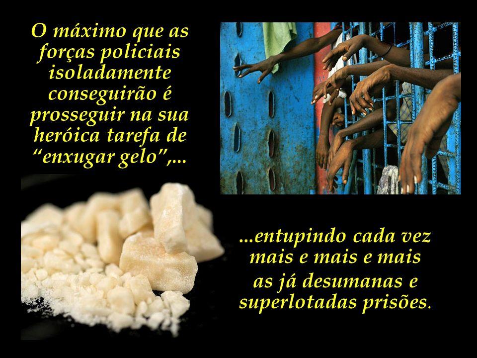 Acreditar que as forças policiais conseguirão sozinhas algum dia resolver o problema das drogas é ignorar as causas reais que alimentam a degradação m