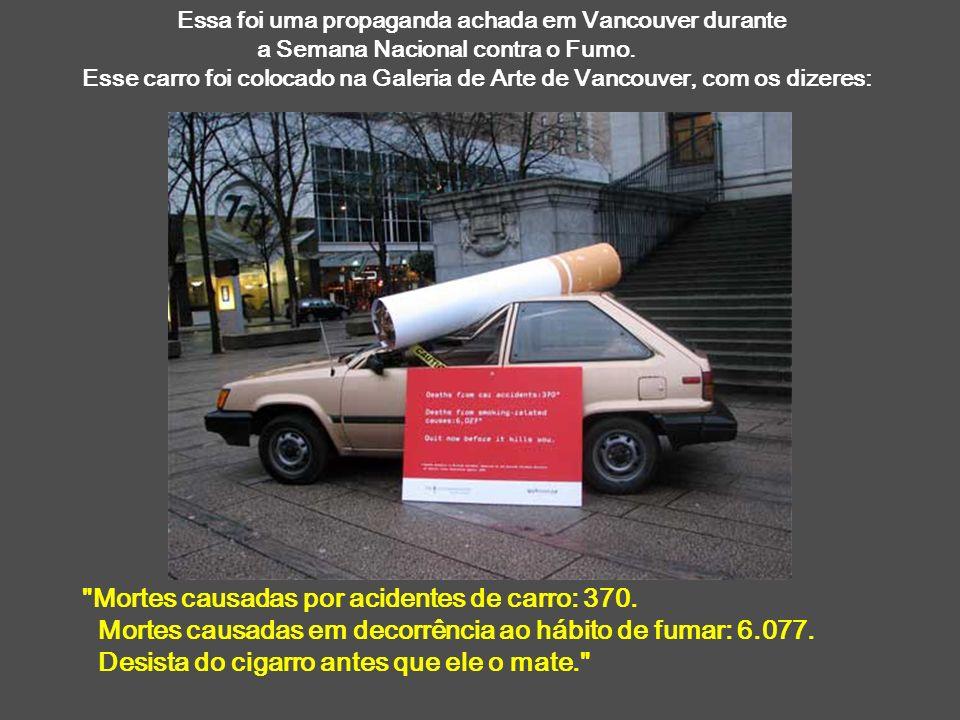 Essa foi uma propaganda achada em Vancouver durante a Semana Nacional contra o Fumo. Esse carro foi colocado na Galeria de Arte de Vancouver, com os d