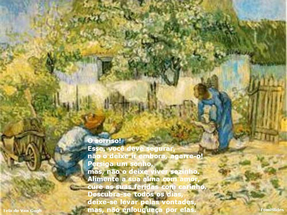 Tela de Van Gogh TomiSlides Sonhe com estrelas, apenas sonhe, elas só podem brilhar no céu. Não tente deter o vento, ele precisa correr por toda parte