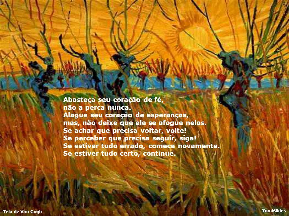 Tela de Van Gogh TomiSlides O sorriso! Esse, você deve segurar, não o deixe ir embora, agarre-o! Persiga um sonho, mas, não o deixe viver sozinho. Ali