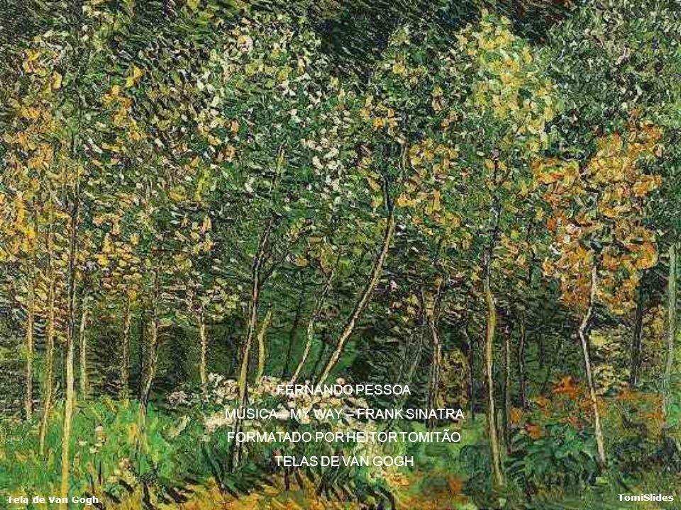 Tela de Van Gogh TomiSlides Se sentir saudades, mate-as. Se perder um amor, não se perca! Se o achar, segure-o! Circunda-se de rosas, ama, bebe e cala