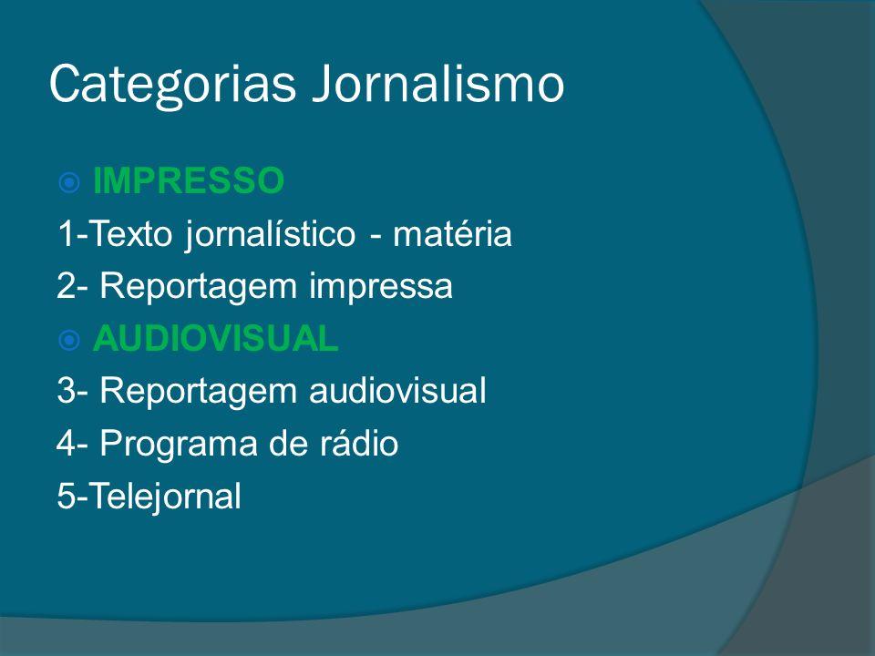 Categorias Jornalismo IMPRESSO 1-Texto jornalístico - matéria 2- Reportagem impressa AUDIOVISUAL 3- Reportagem audiovisual 4- Programa de rádio 5-Telejornal