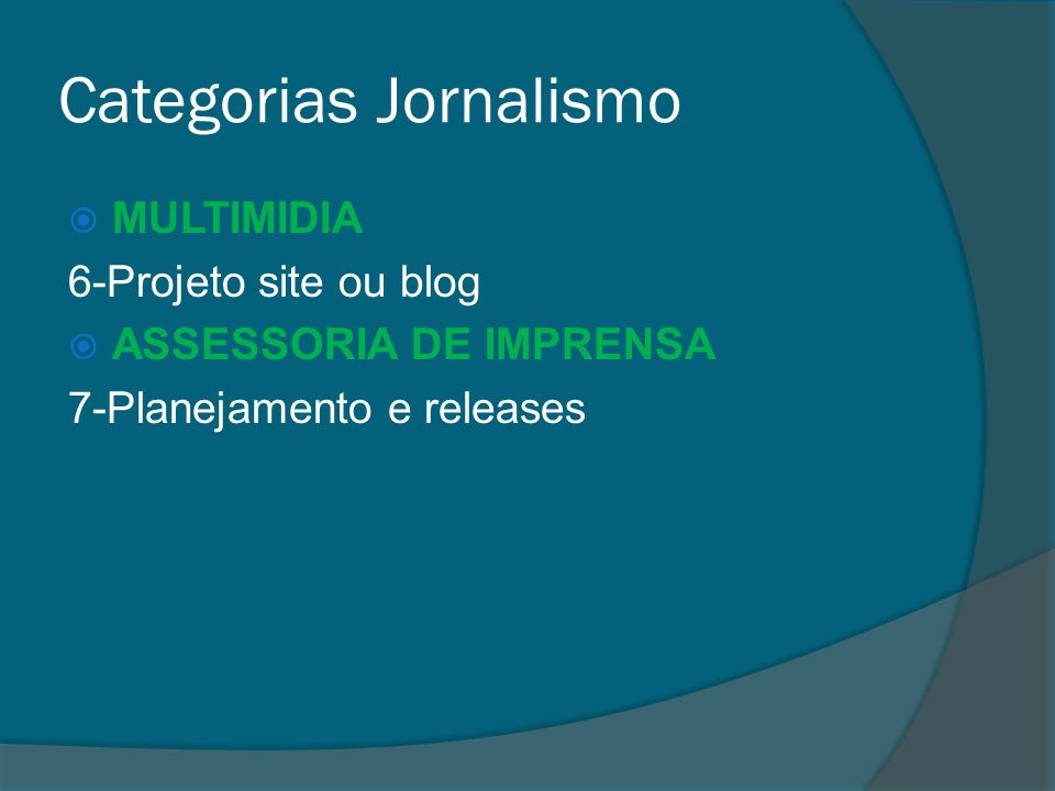 Categorias Jornalismo MULTIMIDIA 6-Projeto site ou blog ASSESSORIA DE IMPRENSA 7-Planejamento e releases