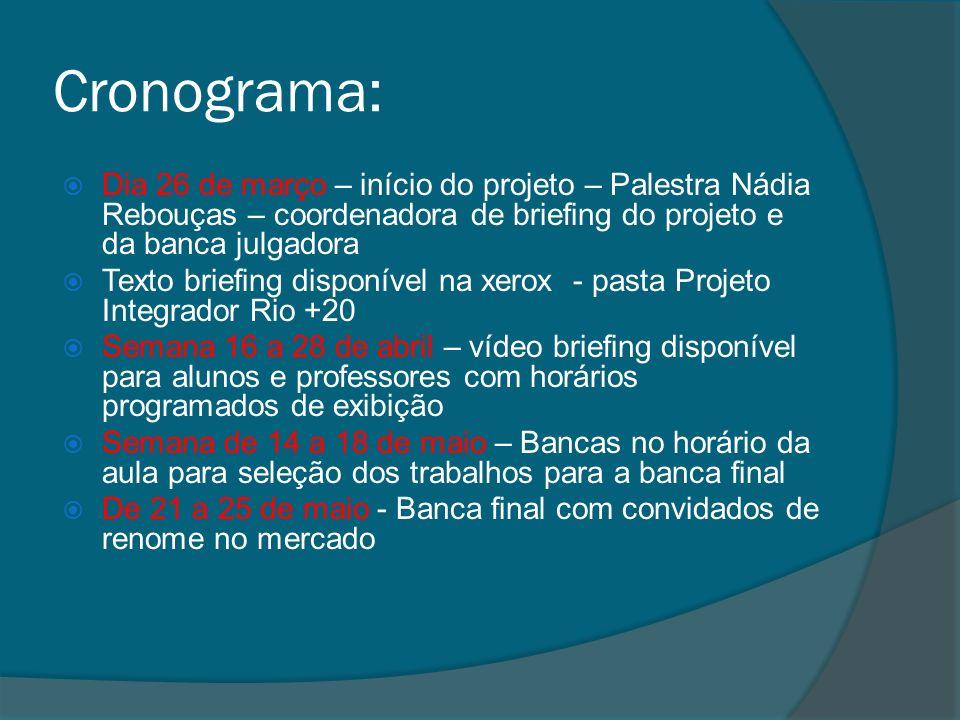 Cronograma: Dia 26 de março – início do projeto – Palestra Nádia Rebouças – coordenadora de briefing do projeto e da banca julgadora Texto briefing di