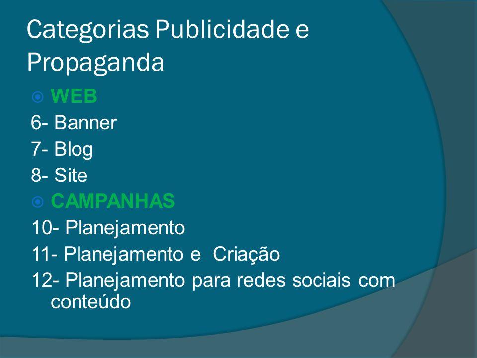Categorias Publicidade e Propaganda WEB 6- Banner 7- Blog 8- Site CAMPANHAS 10- Planejamento 11- Planejamento e Criação 12- Planejamento para redes so
