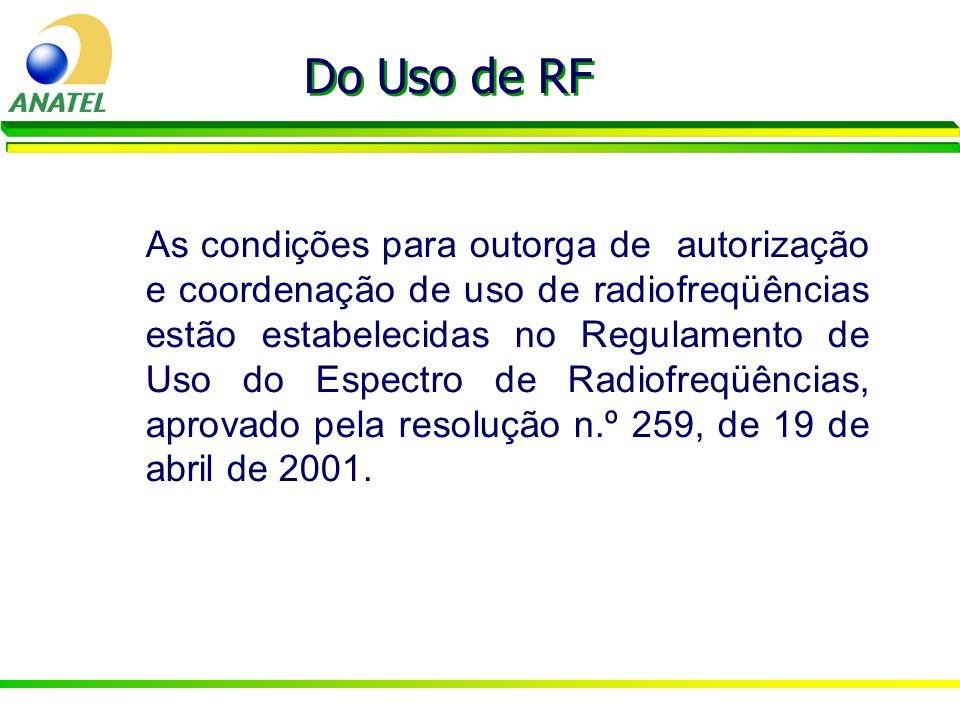 As condições para outorga de autorização e coordenação de uso de radiofreqüências estão estabelecidas no Regulamento de Uso do Espectro de Radiofreqüê