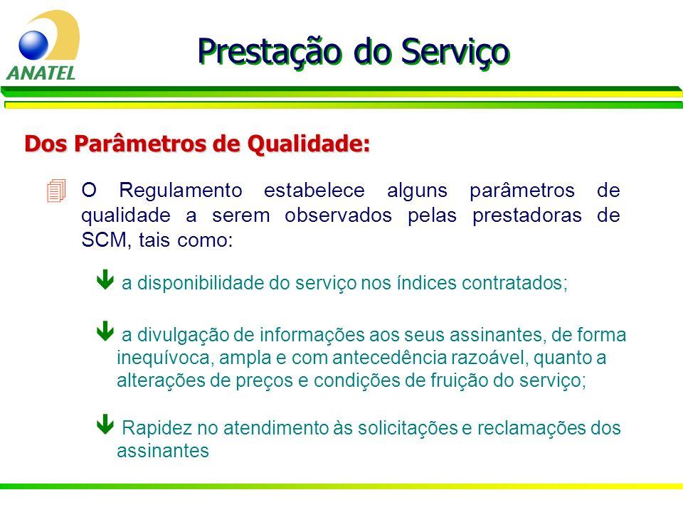 4 O Regulamento estabelece alguns parâmetros de qualidade a serem observados pelas prestadoras de SCM, tais como: Prestação do Serviço Dos Parâmetros
