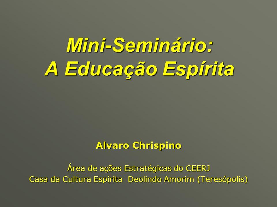 Mini-Seminário: A Educação Espírita Alvaro Chrispino Área de ações Estratégicas do CEERJ Casa da Cultura Espírita Deolindo Amorim (Teresópolis)