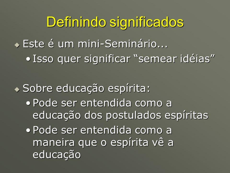 Definindo significados Este é um mini-Seminário... Este é um mini-Seminário... Isso quer significar semear idéiasIsso quer significar semear idéias So
