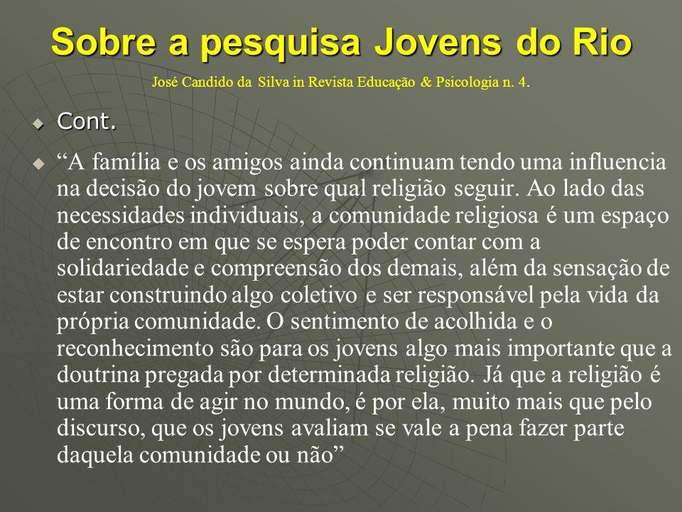 Sobre a pesquisa Jovens do Rio Sobre a pesquisa Jovens do Rio José Candido da Silva in Revista Educação & Psicologia n. 4. Cont. Cont. A família e os