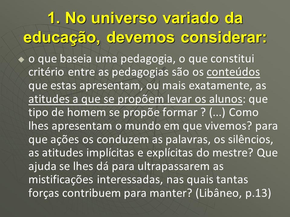 1. No universo variado da educação, devemos considerar: o que baseia uma pedagogia, o que constitui critério entre as pedagogias são os conteúdos que