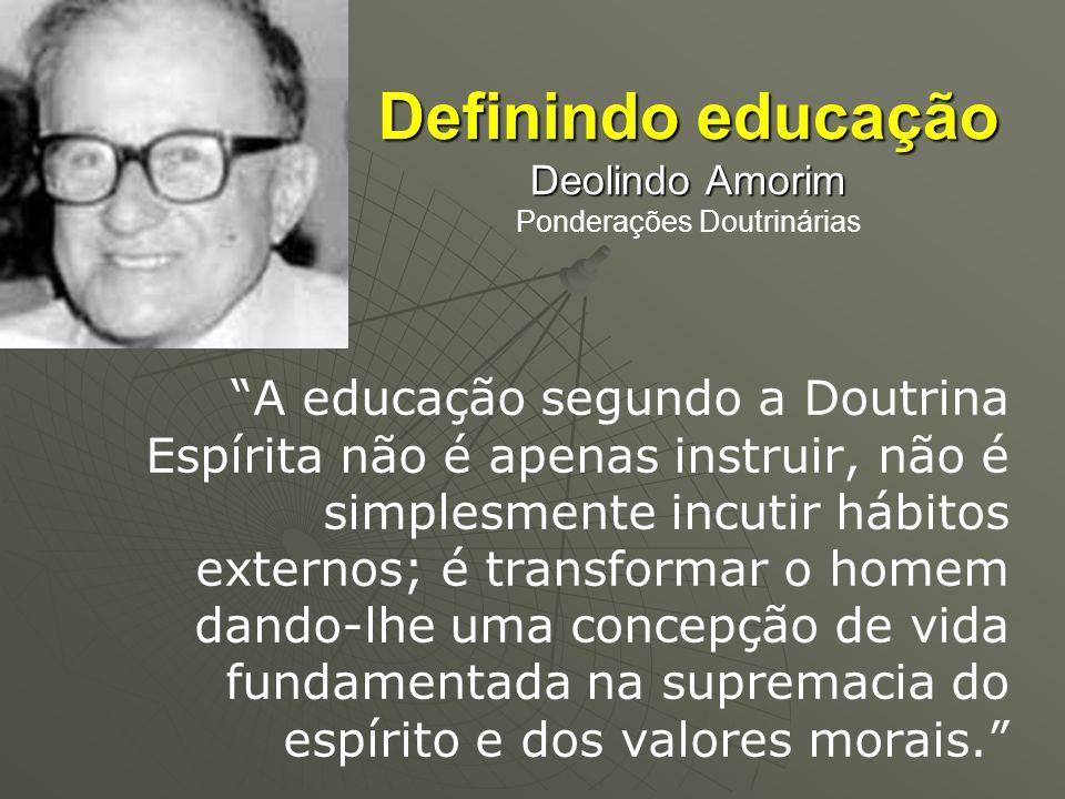 Definindo educação Deolindo Amorim Definindo educação Deolindo Amorim Ponderações Doutrinárias A educação segundo a Doutrina Espírita não é apenas ins