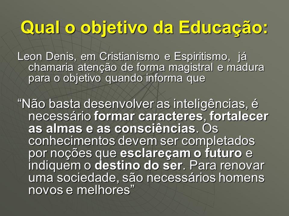 Qual o objetivo da Educação: Leon Denis, em Cristianismo e Espiritismo, já chamaria atenção de forma magistral e madura para o objetivo quando informa