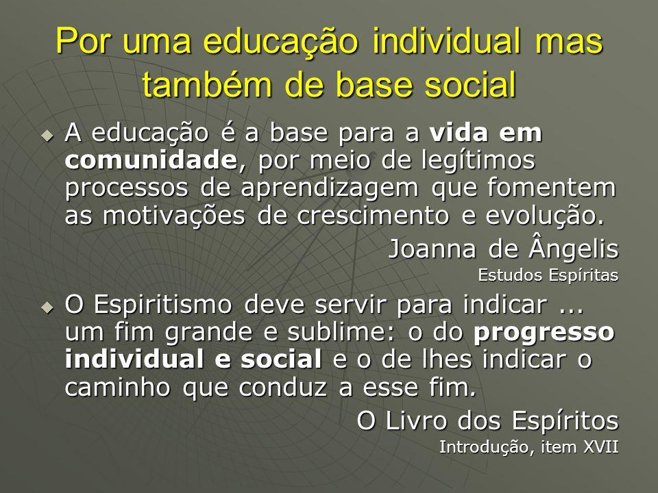 Por uma educação individual mas também de base social A educação é a base para a vida em comunidade, por meio de legítimos processos de aprendizagem q