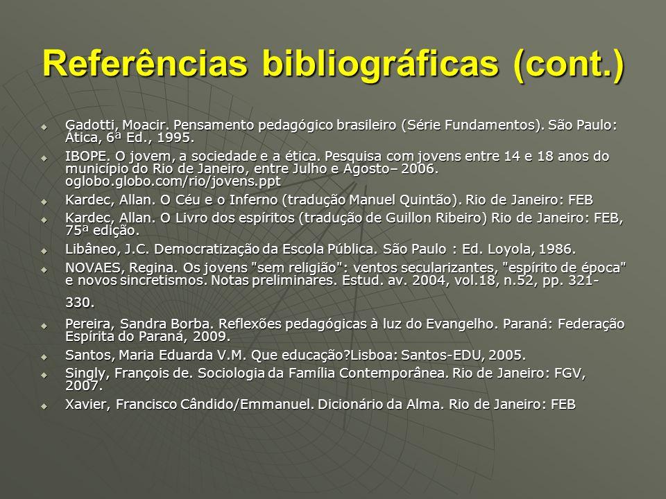 Referências bibliográficas (cont.) Gadotti, Moacir. Pensamento pedagógico brasileiro (Série Fundamentos). São Paulo: Ática, 6ª Ed., 1995. Gadotti, Moa