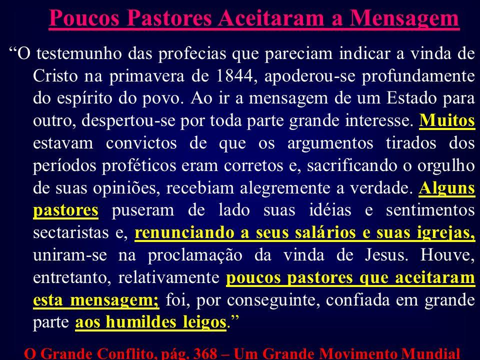 Poucos Pastores Aceitaram a Mensagem O testemunho das profecias que pareciam indicar a vinda de Cristo na primavera de 1844, apoderou-se profundamente