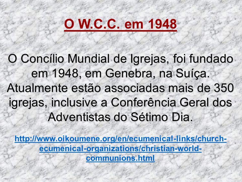 O W.C.C. em 1948 O Concílio Mundial de Igrejas, foi fundado em 1948, em Genebra, na Suíça. Atualmente estão associadas mais de 350 igrejas, inclusive