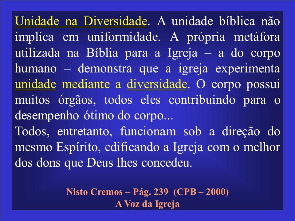 Unidade na Diversidade. A unidade bíblica não implica em uniformidade. A própria metáfora utilizada na Bíblia para a Igreja – a do corpo humano – demo
