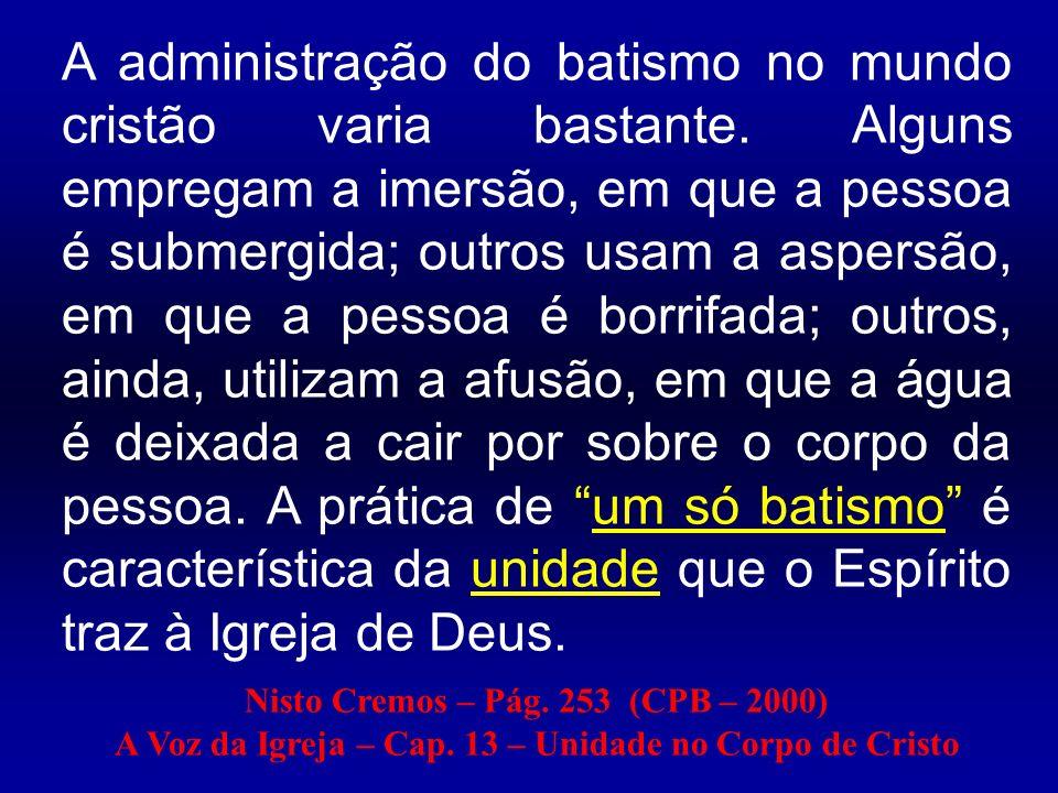 A administração do batismo no mundo cristão varia bastante. Alguns empregam a imersão, em que a pessoa é submergida; outros usam a aspersão, em que a