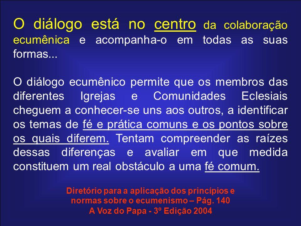 O diálogo está no centro da colaboração ecumênica e acompanha-o em todas as suas formas... O diálogo ecumênico permite que os membros das diferentes I