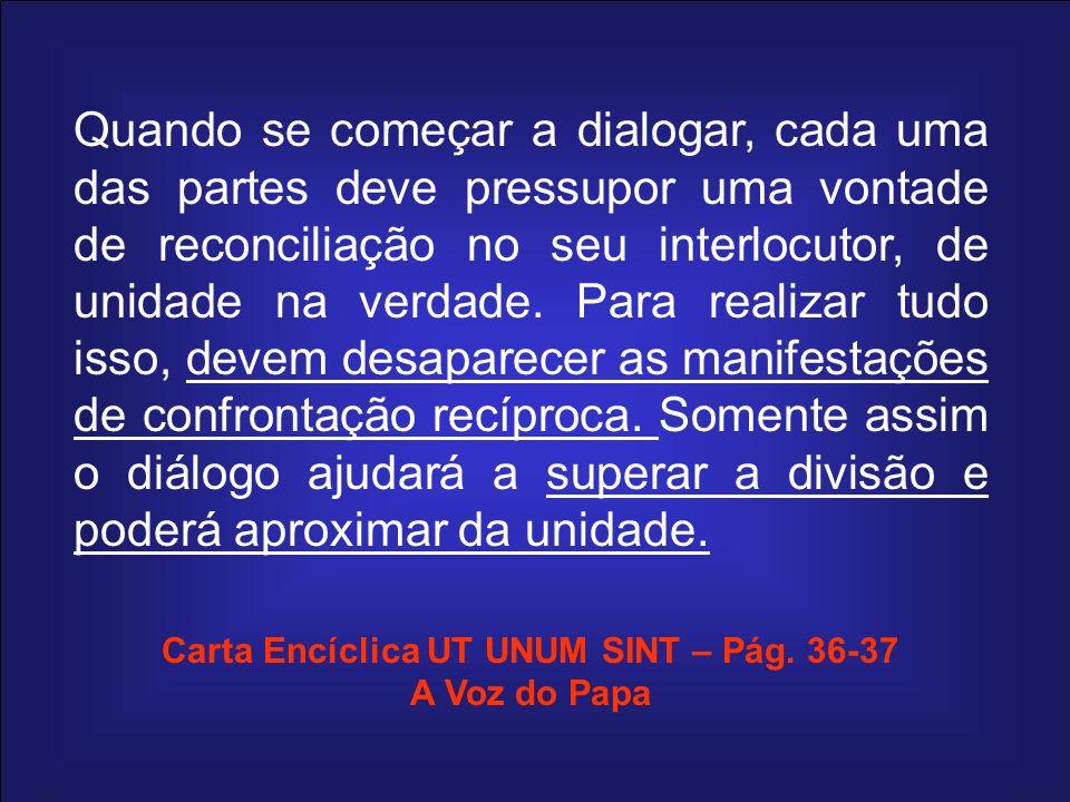 Quando se começar a dialogar, cada uma das partes deve pressupor uma vontade de reconciliação no seu interlocutor, de unidade na verdade. Para realiza