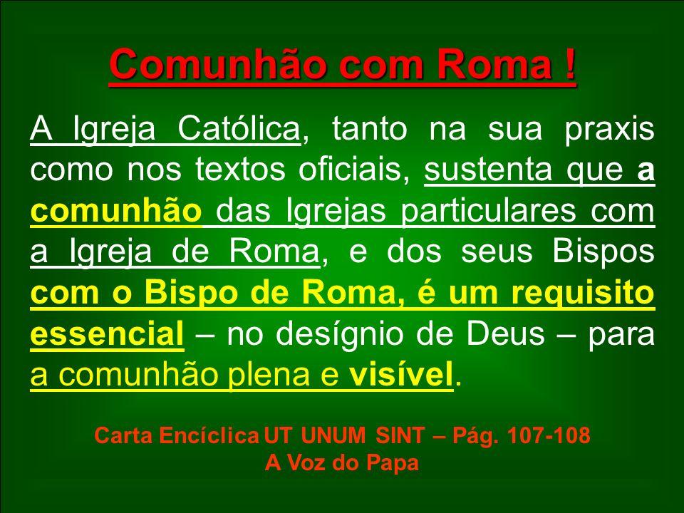 Comunhão com Roma ! A Igreja Católica, tanto na sua praxis como nos textos oficiais, sustenta que a comunhão das Igrejas particulares com a Igreja de