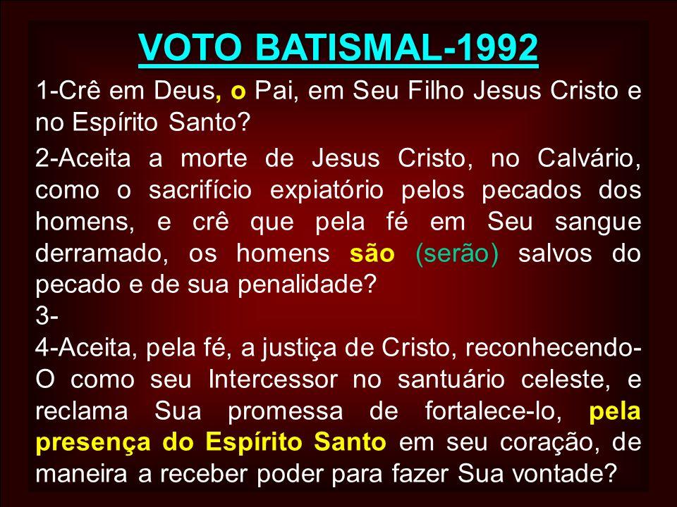 VOTO BATISMAL-1992 1-Crê em Deus, o Pai, em Seu Filho Jesus Cristo e no Espírito Santo? 2-Aceita a morte de Jesus Cristo, no Calvário, como o sacrifíc