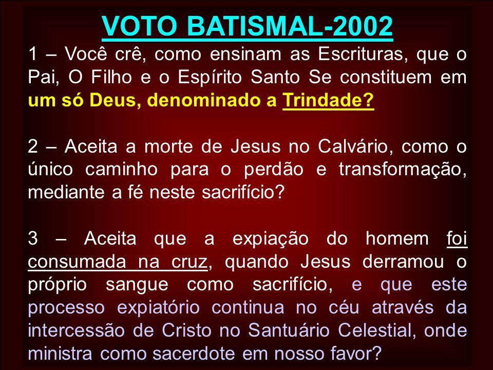 VOTO BATISMAL-2002 1 – Você crê, como ensinam as Escrituras, que o Pai, O Filho e o Espírito Santo Se constituem em um só Deus, denominado a Trindade?