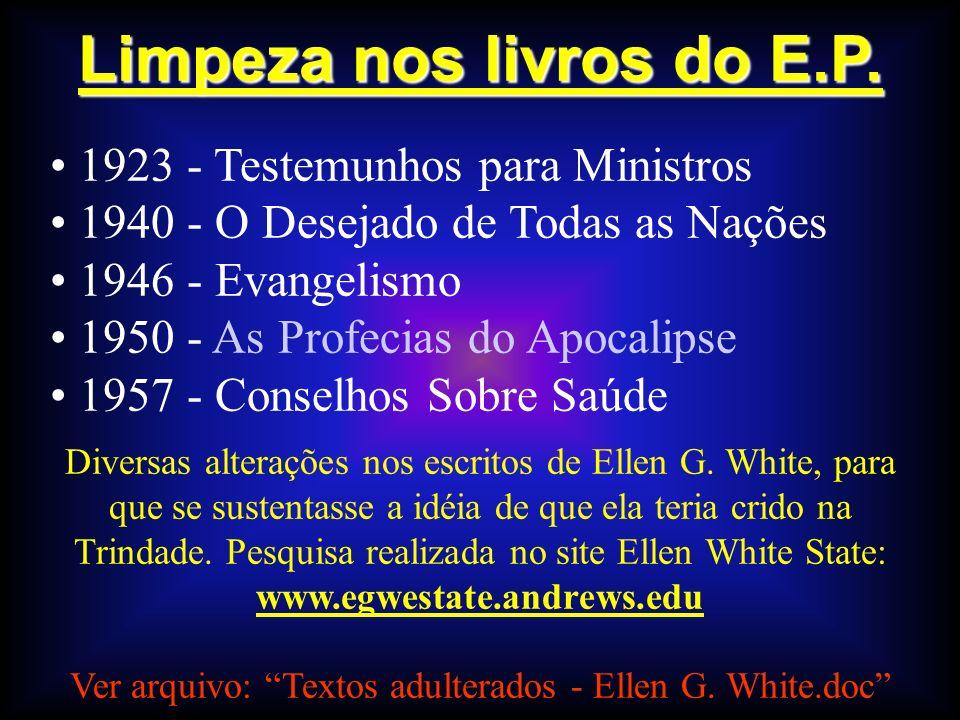 Limpeza nos livros do E.P. 1923 - Testemunhos para Ministros 1940 - O Desejado de Todas as Nações 1946 - Evangelismo 1950 - As Profecias do Apocalipse