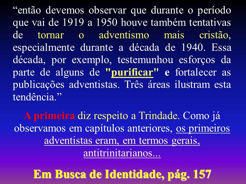 então devemos observar que durante o período que vai de 1919 a 1950 houve também tentativas de tornar o adventismo mais cristão, especialmente durante