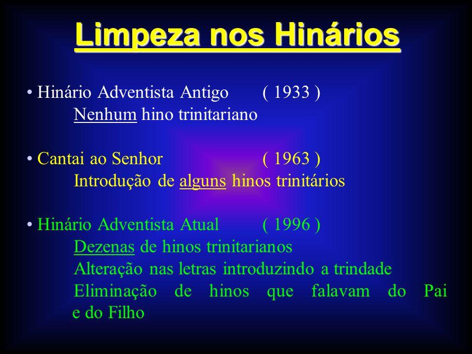 Limpeza nos Hinários Hinário Adventista Antigo( 1933 ) Nenhum hino trinitariano Cantai ao Senhor( 1963 ) Introdução de alguns hinos trinitários Hinári