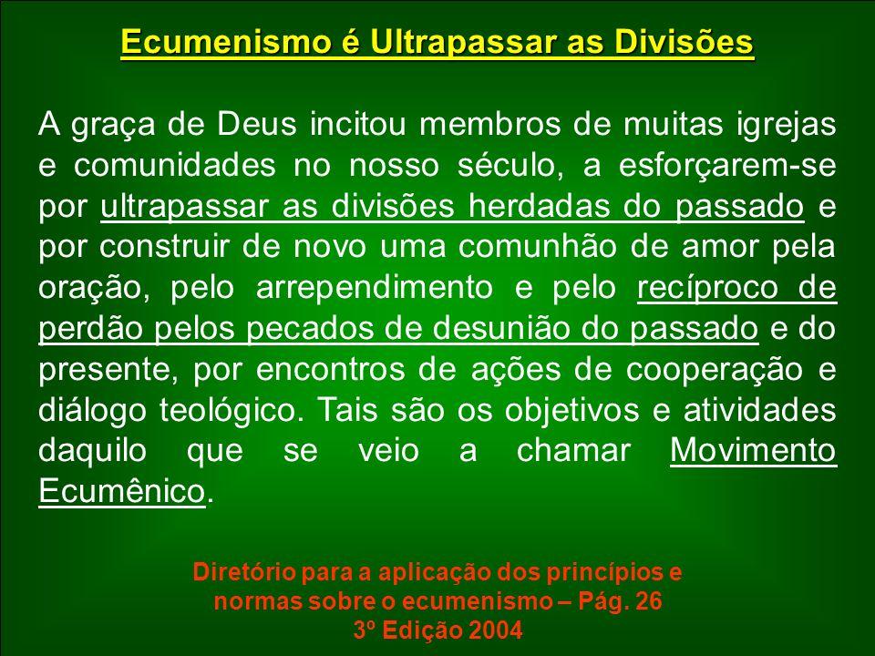 Ecumenismo é Ultrapassar as Divisões A graça de Deus incitou membros de muitas igrejas e comunidades no nosso século, a esforçarem-se por ultrapassar