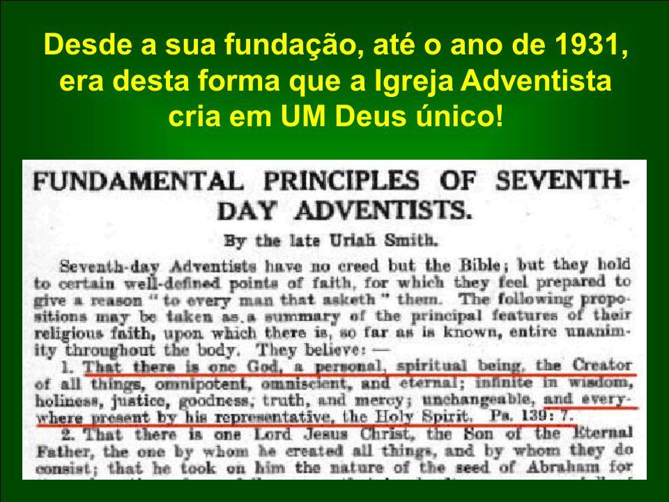 Desde a sua fundação, até o ano de 1931, era desta forma que a Igreja Adventista cria em UM Deus único!