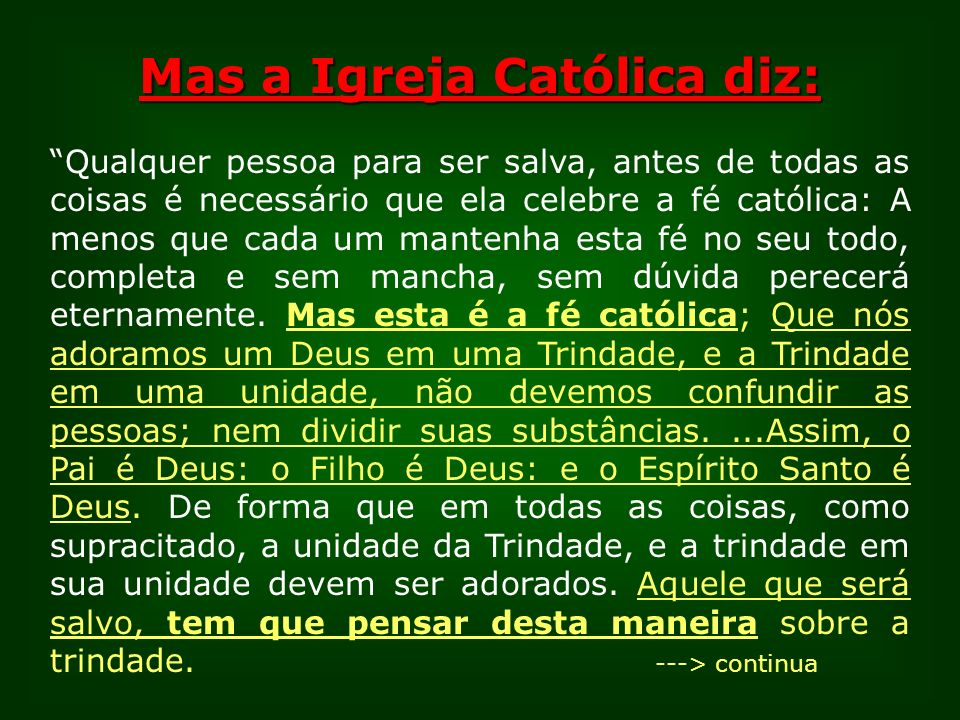 Mas a Igreja Católica diz: Qualquer pessoa para ser salva, antes de todas as coisas é necessário que ela celebre a fé católica: A menos que cada um ma