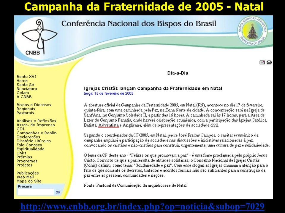 Campanha da Fraternidade de 2005 - Natal http://www.cnbb.org.br/index.php?op=noticia&subop=7029